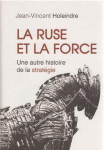 La ruse et la force par Jean-Vincent Holeindre.