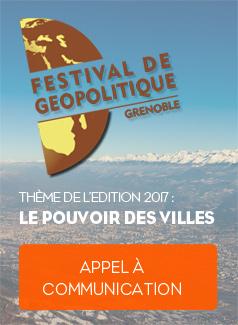 Appel à communication pour le festival de géopolitique de Grenoble Ecole de Management, édition 2017